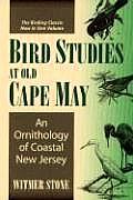 Bird Studies at Old Cape May An Ornithology of Coastal New Jersey