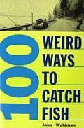 100 Weird Ways To Catch A Fish