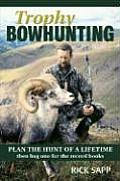 Trophy Bowhunting: Plan the Hunt of a Lifetime and Bag One for the Record Books