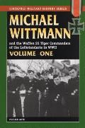 Michael Wittman Volume One: And the Waffen SS Tiger Commanders of the Leibstandarte in World War II (Stackpole Military History)