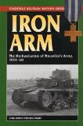 Iron Arm: The Mechanization of Mussolini's Army, 1920-1940