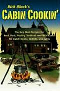 Cabin Cookin The Very Best Recipes for Beef Pork Poultry Seafood & Wild Game in Dutch Ovens Skillets & Grills