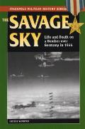 The Savage Sky: Life and Death in a Bomber Over Germany in 1944 (Stackpole Military History)