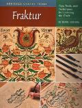 Fraktur: Tips, Tools, and Techniques for Learning the Craft -- Heritage Crafts Today Series (Heritage Crafts Today)