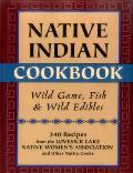 Native Indian Cookbook: Wild Game, Fish, & Wild Edibles