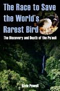 The Race to Save the World's Rarest Bird: The Discovery and Death of the Poouli
