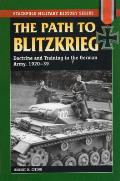 Path to Blitzkrieg: Doctrine and Training in the German Army, 1920-39 (Stackpole Military History)