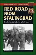 Red Road From Stalingrad: Recollections of a Soviet Infantryman (09 Edition)
