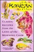 Korean Kitchens of Korea: Classic Recipes from the Land of the Morning Calm