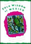 Folk Wisdom Of Mexico Proverbios Y Dicho