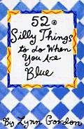 52 Silly Things To Do When You Are Blue