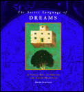 The Secret Language of Dreams: A Visual Key to Dreams and Their Meanings
