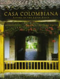 Casa Colombiana: Living in the Latin Style; Architecture, Landscape, Interior Design