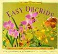 Easy Orchids: Simple Secrets for Glorious Gardens, Indoors and Out