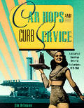 Car Hops & Curb Service A History Of American Drive In Restaurants 1920 1960