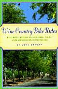 Wine Country Bike Rides of California: The Best Tours in Sonoma, Napa, and Mendocino Counties