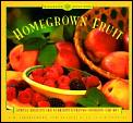 Homegrown fruit :simple secrets for glorious gardens--indoors and out