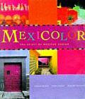 Mexicolor The Spirit Of Mexican Design