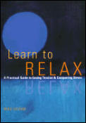Learn to Relax A Practical Guide to Easing Tension & Conquering Stress