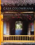 Casa Colombiana: Living in the Latin Style Architecture, Landscape, Interior Design