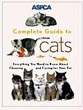 ASPCA Complete Guide to Cats: Everything You Need to Know about Choosing and Caring for Your Pet