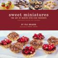 Sweet Miniatures The Art of Making Bite Size Desserts Completely Revised & Expanded