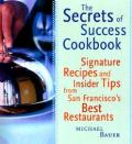 The Secrets of Success Cookbook: Signature Dishes and Insider Tips from San Francisco's Best Restaurants