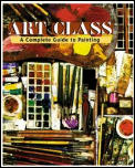 Art Class A Complete Guide To Painting