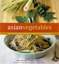 Asian Vegetables From Long Beans to Lemongrass A Simple Guide to Asian Produce Plus 50 Delicious Easy Recipes