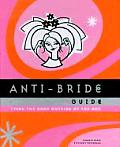 The Anti-Bride Guide: Tying the Knot Outside of the Box