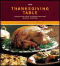 The Thanksgiving Table: Recipes and Ideas to Create Your Own Holiday Tradition