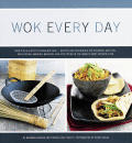 Wok Every Day: From Fish & Chips to Chocolate Cake--Recipes and Techniques for Steaming, Grilling, Deep-Frying, Smoking, Braising, an