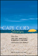 Cape Cod Stories: Tales from the Cape, Nantucket, & Martha's Vineyard
