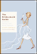Bridesmaid Guide Etiquette Parties & Being Fabulous