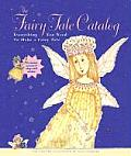 The Fairy Tale Catalog: Everything You Need to Make a Fairy Tale