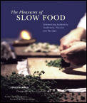 The Pleasures of Slow Food: Celebrating Authenic Traditions, Flavors, and Recipes Cover