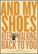 & My Shoes Keep Walking Back To You