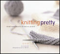 Knitting Pretty Simple Instructions for 30 Fabulous Projects