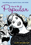 How to Be Popular: Everything You Need to Know, and More!