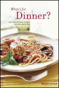 Whats For Dinner Over 200 Delicious Recipes That Work Every Time