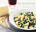 Four Seasons Pasta: A Year of Inspired Recipes in the Italian Tradition