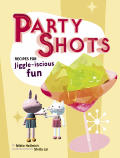 Party Shots 50 Recipes For Jiggle