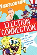 Election Connection The Official Nick Guide to Electing the President