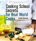Cooking School Secrets for Real World Cooks Tips Techniques Shortcuts Sources Hints & Answers to Frequently Asked Questions Plus 100 Sure Fir