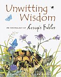 Unwitting Wisdom An Anthology of Aesops Fables