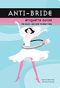 Anti Bride Etiquette Guide The Rules & How to Bend Them