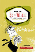 How to Be a Villain: Evil Laughs Secret Lairs: Master Plans and More!!!