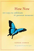 How Now 100 Ways to Celebrate the Present Moment