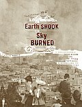 Earth Shook the Sky Burned A Photgraphic Record of the 1906 San Francisco Earthquake & Fire