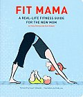 Fit Mama A Real Life Fitness Guide for the New Mom